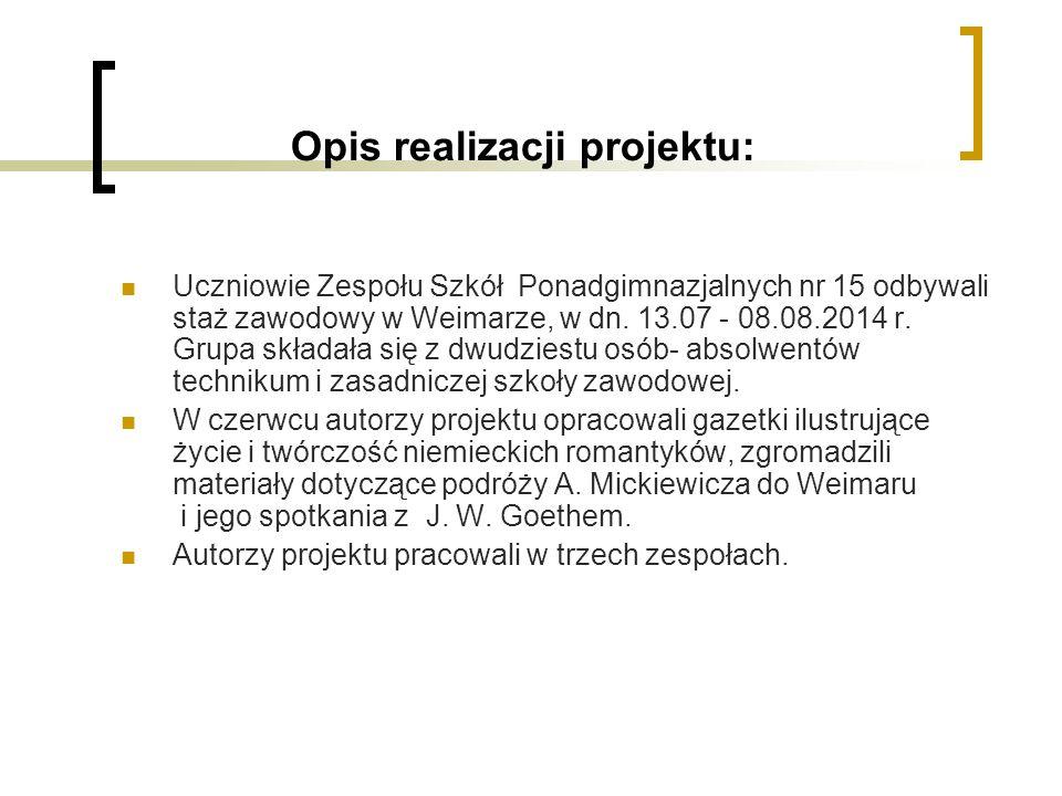 Opis realizacji projektu: Uczniowie Zespołu Szkół Ponadgimnazjalnych nr 15 odbywali staż zawodowy w Weimarze, w dn. 13.07 - 08.08.2014 r. Grupa składa