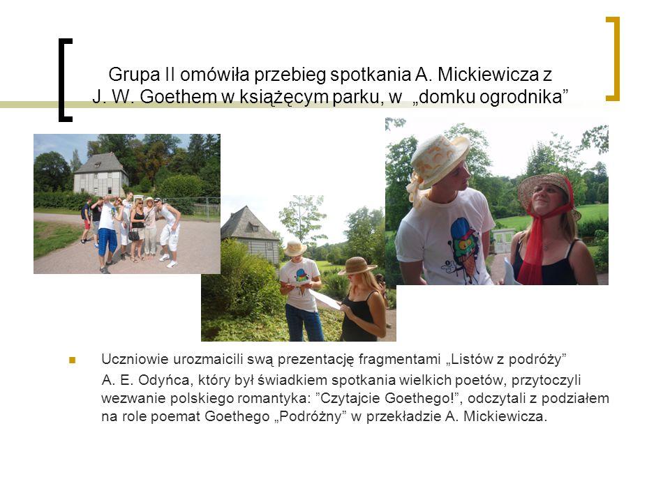 """Grupa II omówiła przebieg spotkania A. Mickiewicza z J. W. Goethem w książęcym parku, w """"domku ogrodnika"""" Uczniowie urozmaicili swą prezentację fragme"""