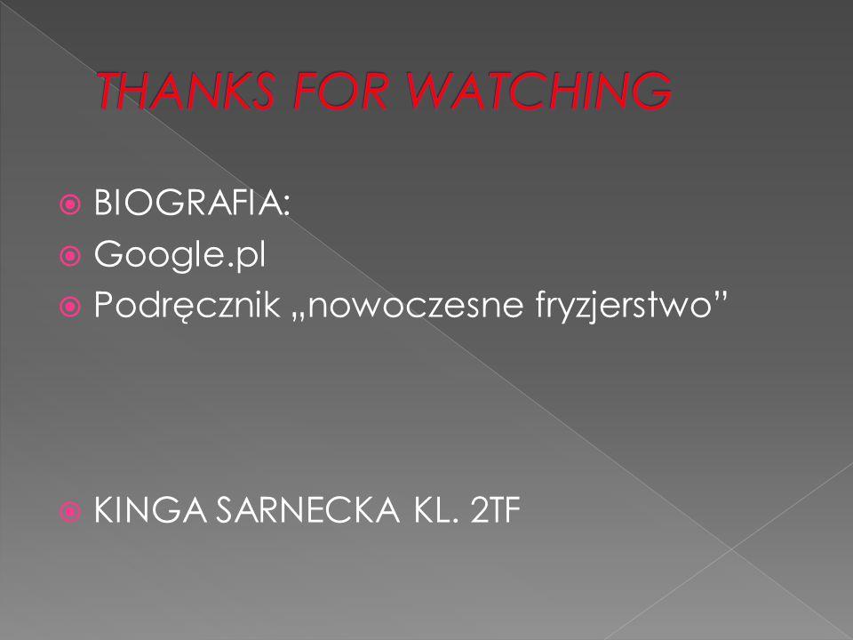 """ BIOGRAFIA:  Google.pl  Podręcznik """"nowoczesne fryzjerstwo  KINGA SARNECKA KL. 2TF"""