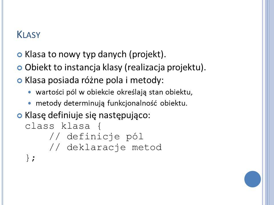 K LASY Klasa to nowy typ danych (projekt). Obiekt to instancja klasy (realizacja projektu). Klasa posiada różne pola i metody: wartości pól w obiekcie