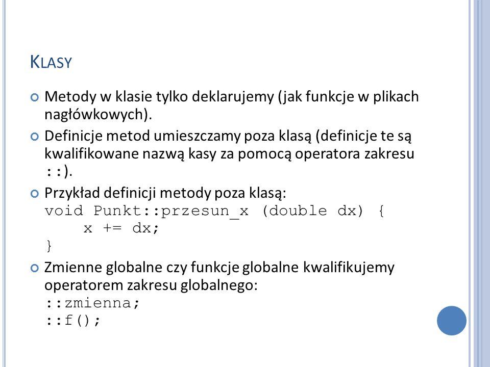K LASY Metody w klasie tylko deklarujemy (jak funkcje w plikach nagłówkowych).