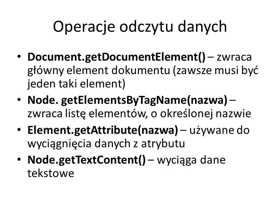 Operacje odczytu danych Document.getDocumentElement() – zwraca główny element dokumentu (zawsze musi być jeden taki element) Node.