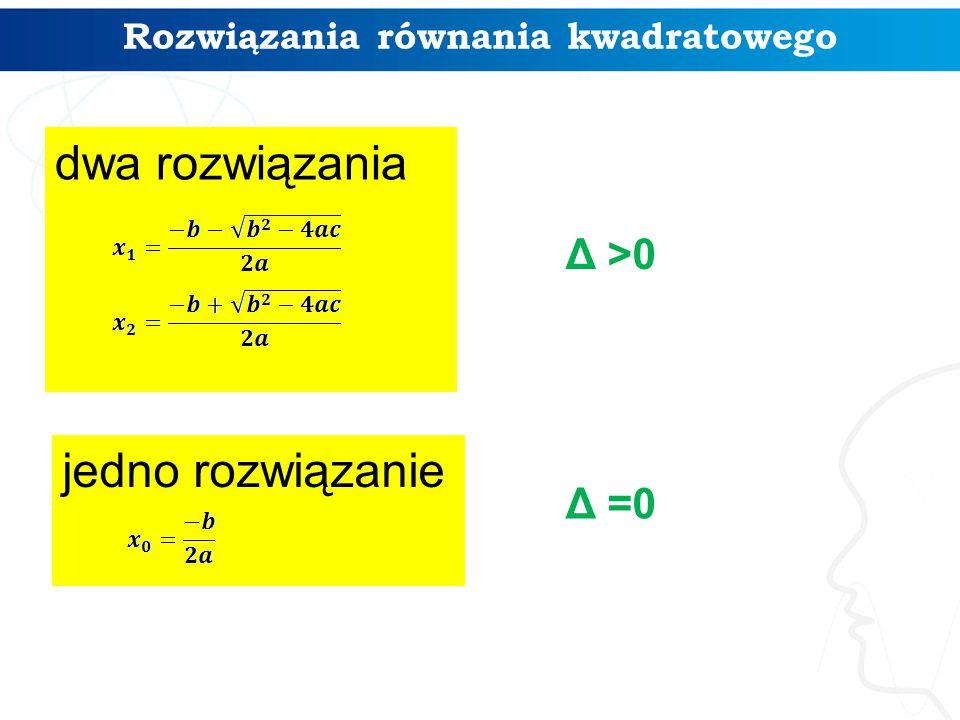 Rozwiązania równania kwadratowego Δ >0 Δ =0 dwa rozwiązania jedno rozwiązanie