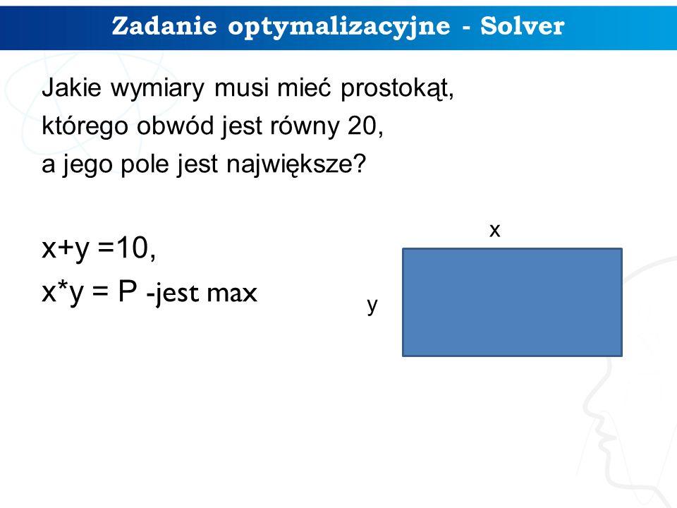 Zadanie optymalizacyjne - Solver Jakie wymiary musi mieć prostokąt, którego obwód jest równy 20, a jego pole jest największe.