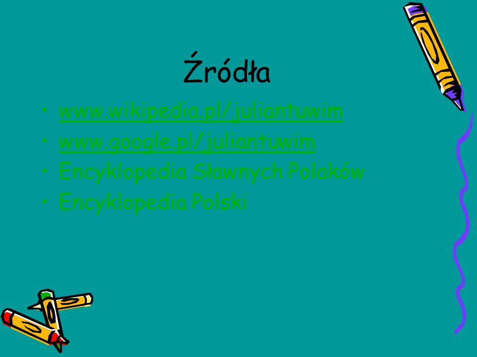 Źródła www.wikipedia.pl/juliantuwim www.google.pl/juliantuwim Encyklopedia Sławnych Polaków Encyklopedia Polski