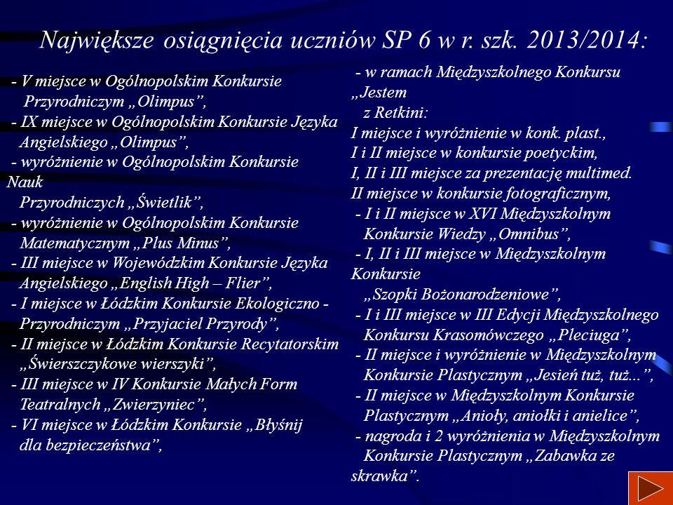 Największe osiągnięcia uczniów SP 6 w r. szk. 2012/2013: I miejsce w Ogólnopolskim Konkursie Ministra Edukacji Narodowej dla Szkól i Przedszkoli i Rad