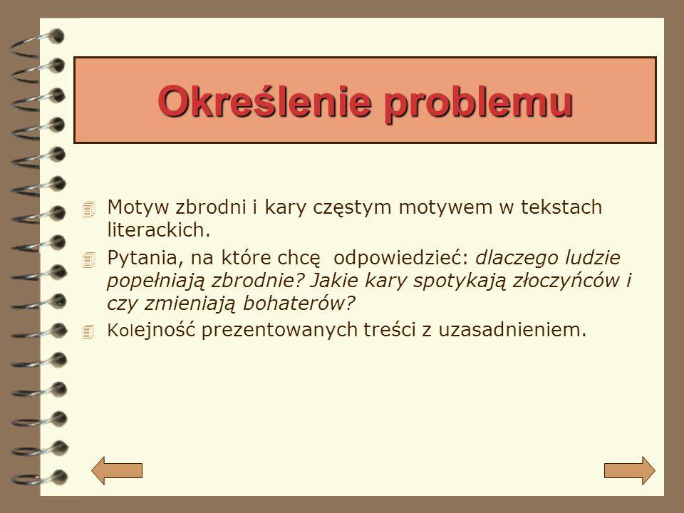 Określenie problemu 4 Motyw zbrodni i kary częstym motywem w tekstach literackich.