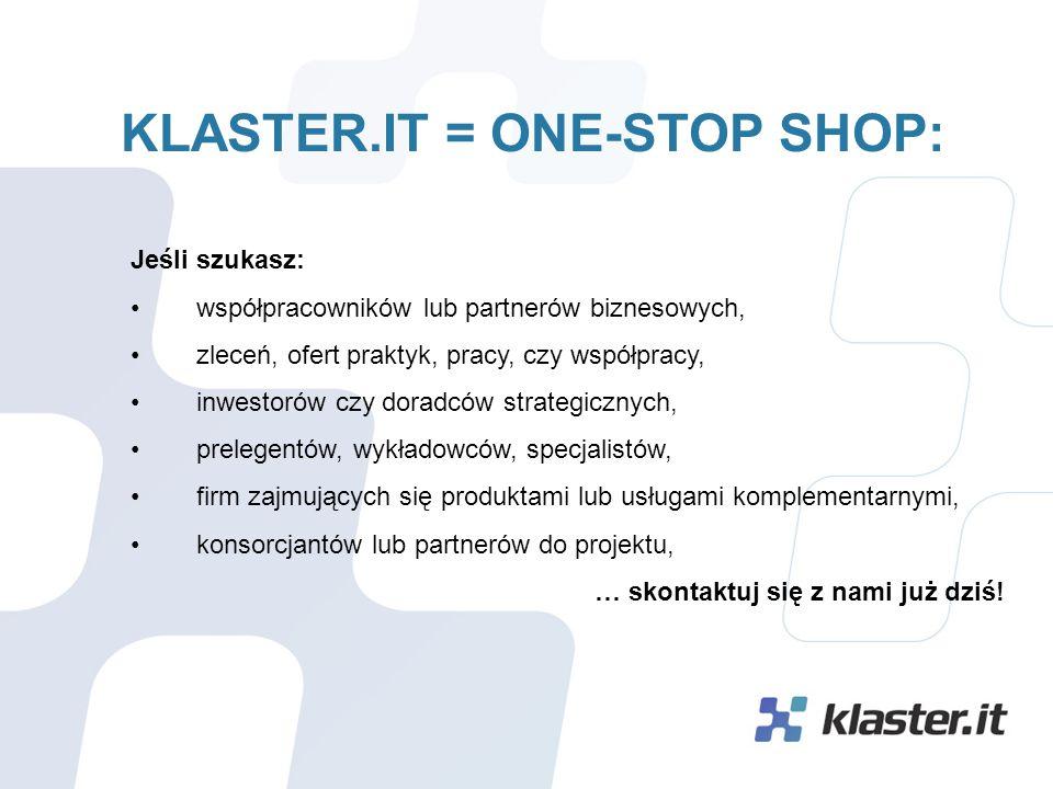 KLASTER.IT = ONE-STOP SHOP: Jeśli szukasz: współpracowników lub partnerów biznesowych, zleceń, ofert praktyk, pracy, czy współpracy, inwestorów czy doradców strategicznych, prelegentów, wykładowców, specjalistów, firm zajmujących się produktami lub usługami komplementarnymi, konsorcjantów lub partnerów do projektu, … skontaktuj się z nami już dziś!