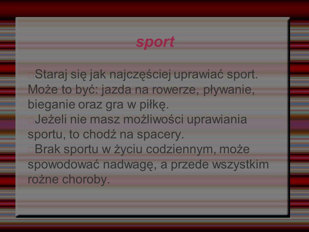 sport Staraj się jak najczęściej uprawiać sport.