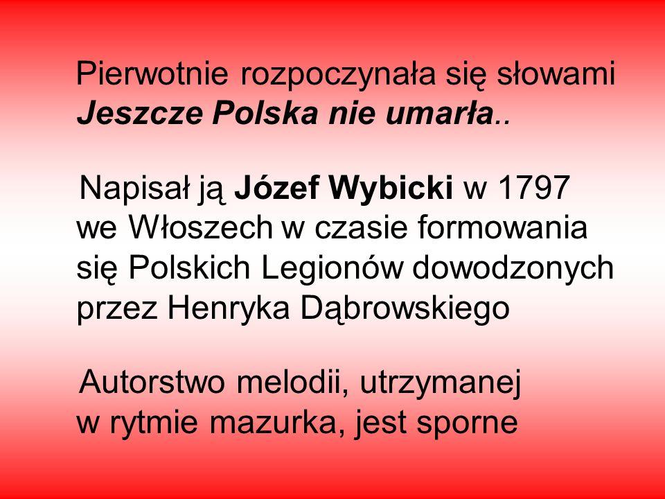 Pierwotnie rozpoczynała się słowami Jeszcze Polska nie umarła..