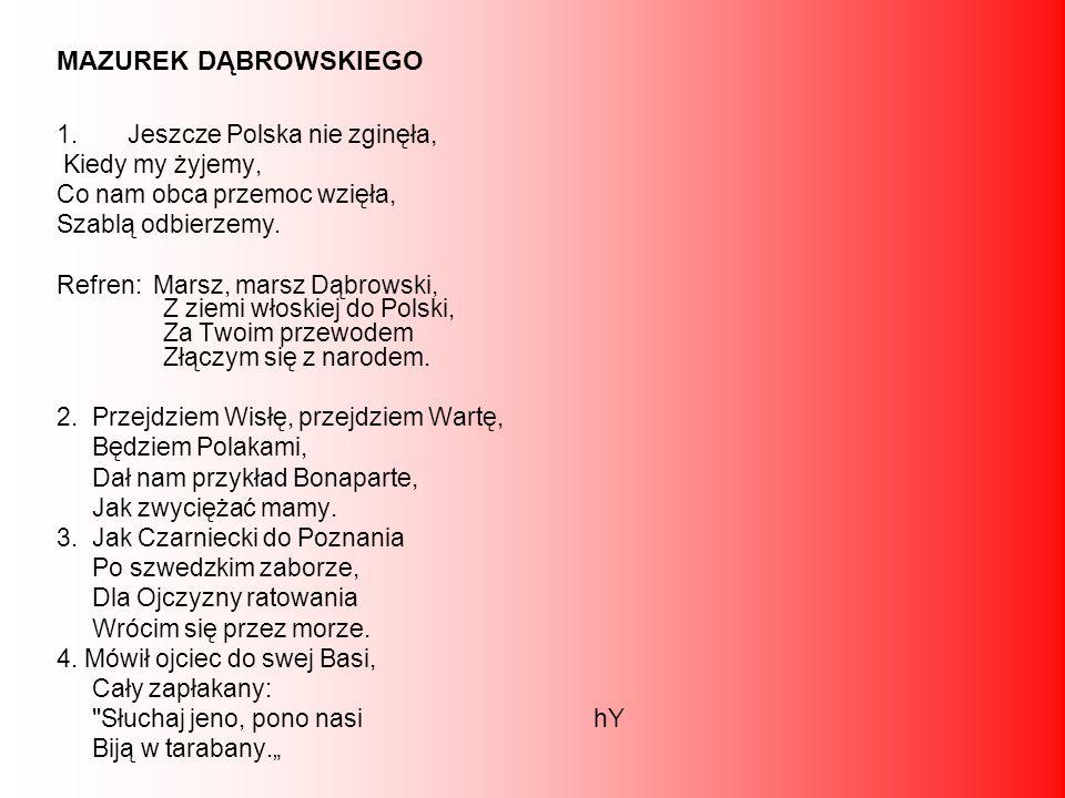 1.Jeszcze Polska nie zginęła, Kiedy my żyjemy, Co nam obca przemoc wzięła, Szablą odbierzemy.