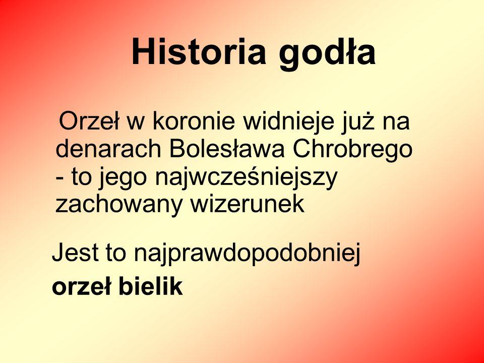 Historia godła Orzeł w koronie widnieje już na denarach Bolesława Chrobrego - to jego najwcześniejszy zachowany wizerunek Jest to najprawdopodobniej orzeł bielik