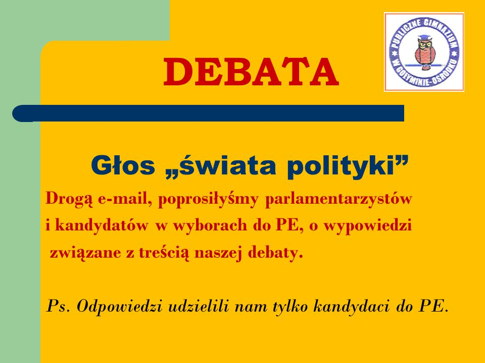 """Głos """"świata polityki"""" Drog ą e-mail, poprosiły ś my parlamentarzystów i kandydatów w wyborach do PE, o wypowiedzi zwi ą zane z tre ś ci ą naszej deba"""