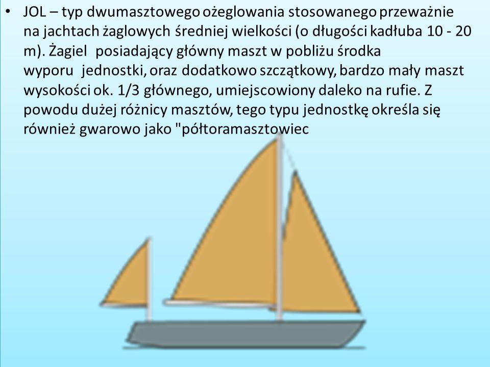 JOL – typ dwumasztowego ożeglowania stosowanego przeważnie na jachtach żaglowych średniej wielkości (o długości kadłuba 10 - 20 m).