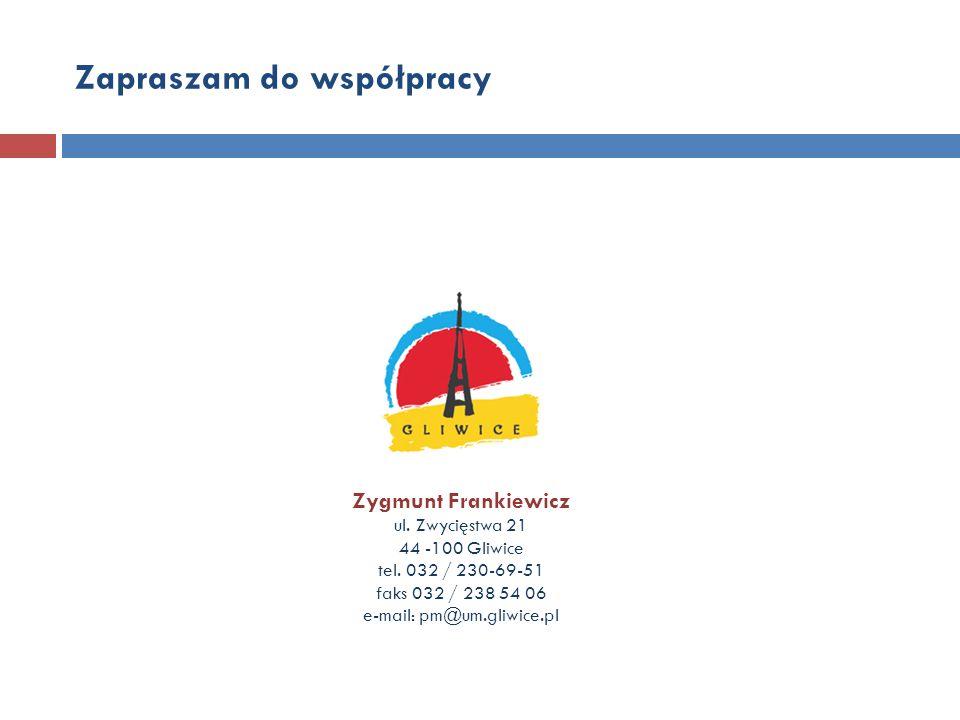 Zapraszam do współpracy Zygmunt Frankiewicz ul. Zwycięstwa 21 44 -100 Gliwice tel. 032 / 230-69-51 faks 032 / 238 54 06 e-mail: pm@um.gliwice.pl
