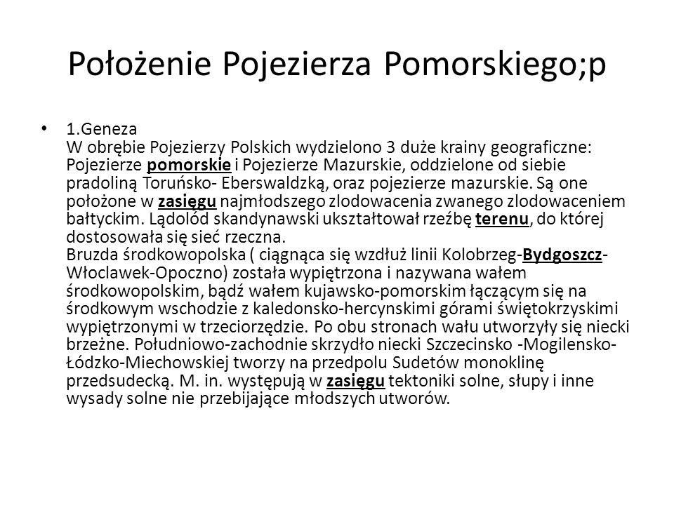 Położenie Pojezierza Pomorskiego;p 1.Geneza W obrębie Pojezierzy Polskich wydzielono 3 duże krainy geograficzne: Pojezierze pomorskie i Pojezierze Mazurskie, oddzielone od siebie pradoliną Toruńsko- Eberswaldzką, oraz pojezierze mazurskie.