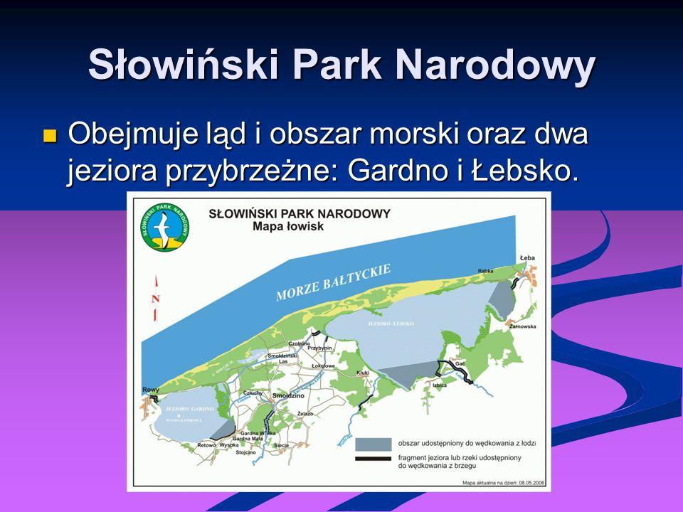 Słowiński Park Narodowy Obejmuje ląd i obszar morski oraz dwa jeziora przybrzeżne: Gardno i Łebsko. Obejmuje ląd i obszar morski oraz dwa jeziora przy