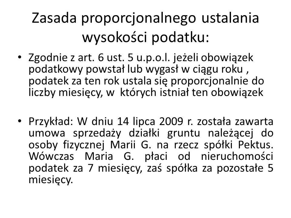 Zasada proporcjonalnego ustalania wysokości podatku: Zgodnie z art. 6 ust. 5 u.p.o.l. jeżeli obowiązek podatkowy powstał lub wygasł w ciągu roku, poda