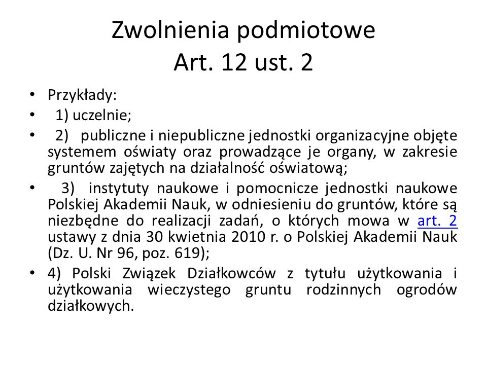 Zwolnienia podmiotowe Art. 12 ust. 2 Przykłady: 1) uczelnie; 2) publiczne i niepubliczne jednostki organizacyjne objęte systemem oświaty oraz prowadzą