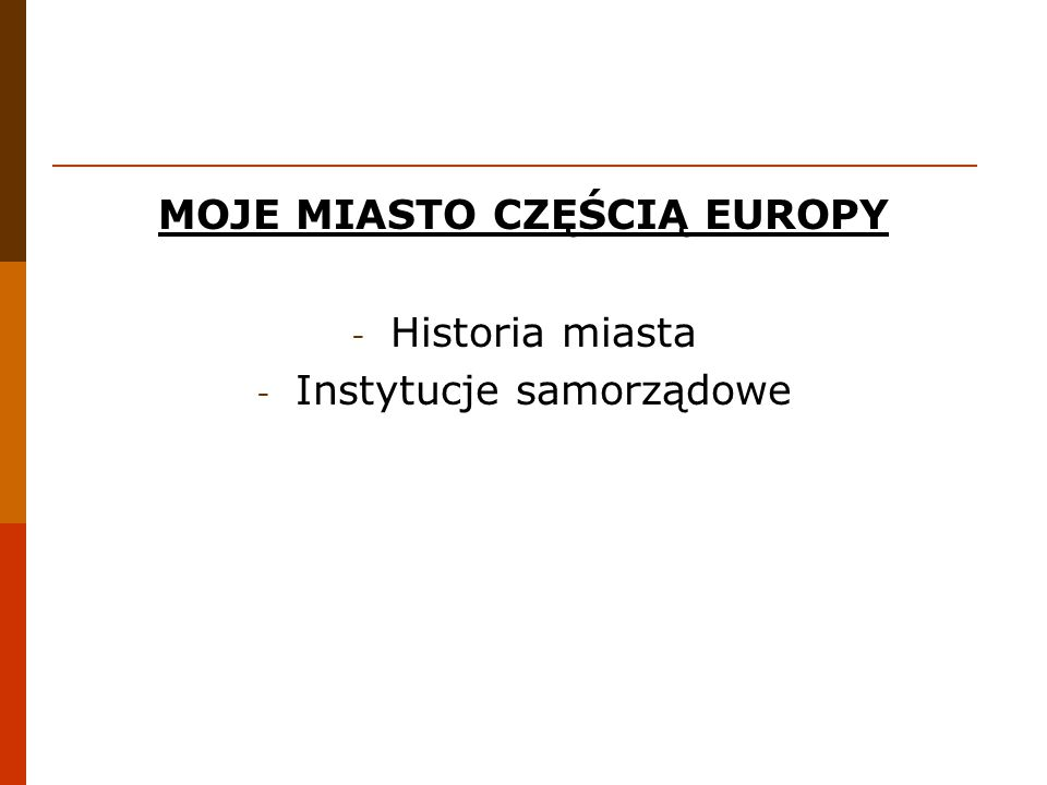 MOJE MIASTO CZĘŚCIĄ EUROPY - Historia miasta - Instytucje samorządowe