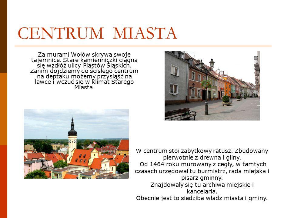 CENTRUM MIASTA Za murami Wołów skrywa swoje tajemnice.