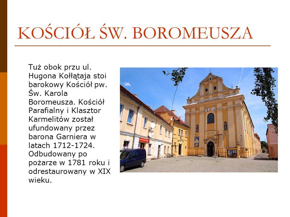 KOŚCIÓŁ ŚW. BOROMEUSZA Tuż obok przu ul. Hugona Kołłątaja stoi barokowy Kościół pw.