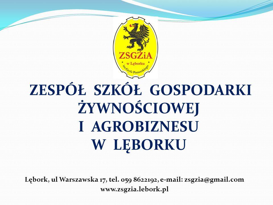 ZESPÓŁ SZKÓŁ GOSPODARKI ŻYWNOŚCIOWEJ I AGROBIZNESU W LĘBORKU Lębork, ul Warszawska 17, tel. 059 8622192, e-mail: zsgzia@gmail.com www.zsgzia.lebork.pl