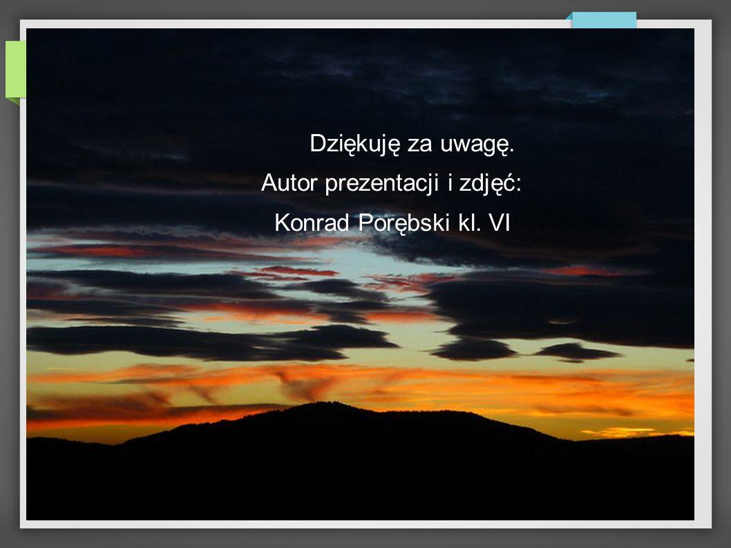 Dziękuję za uwagę. Autor prezentacji i zdjęć: Konrad Porębski kl. VI