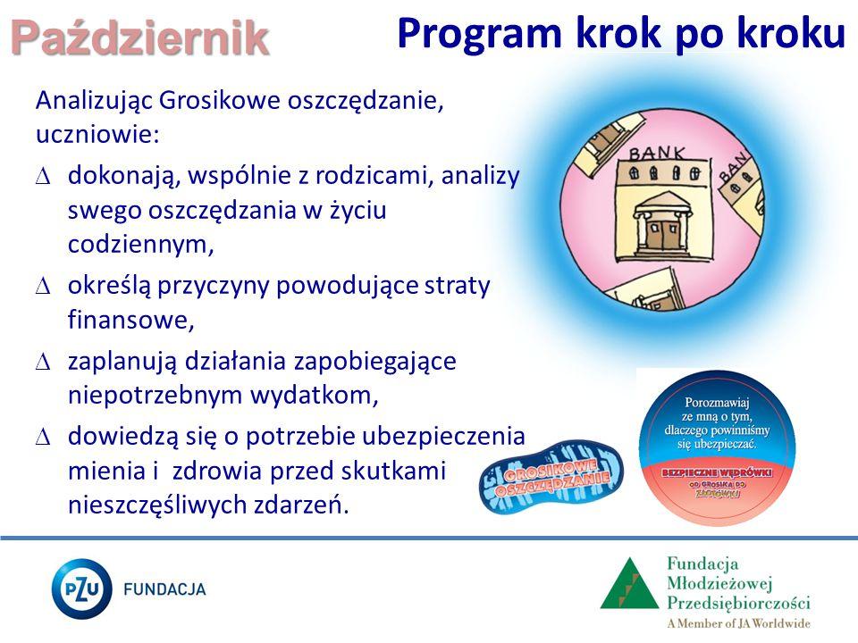 Październik Program krok po kroku Analizując Grosikowe oszczędzanie, uczniowie:  dokonają, wspólnie z rodzicami, analizy swego oszczędzania w życiu c