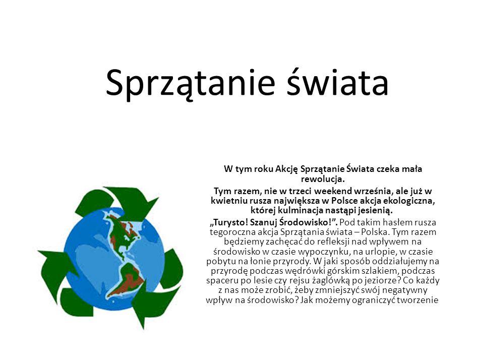 Sprzątanie świata W tym roku Akcję Sprzątanie Świata czeka mała rewolucja.
