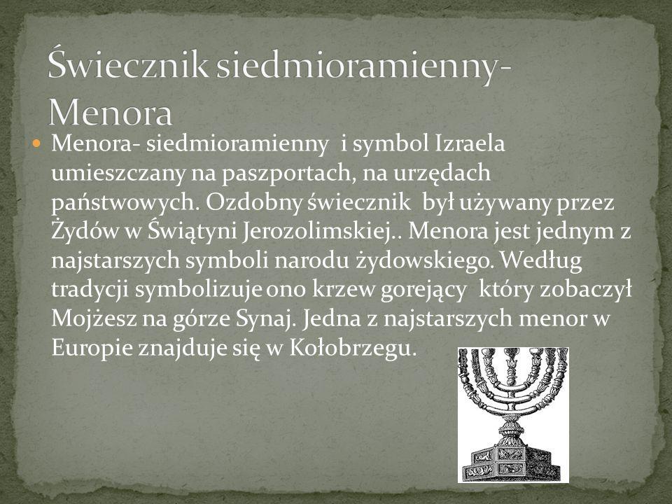 Menora- siedmioramienny i symbol Izraela umieszczany na paszportach, na urzędach państwowych. Ozdobny świecznik był używany przez Żydów w Świątyni Jer