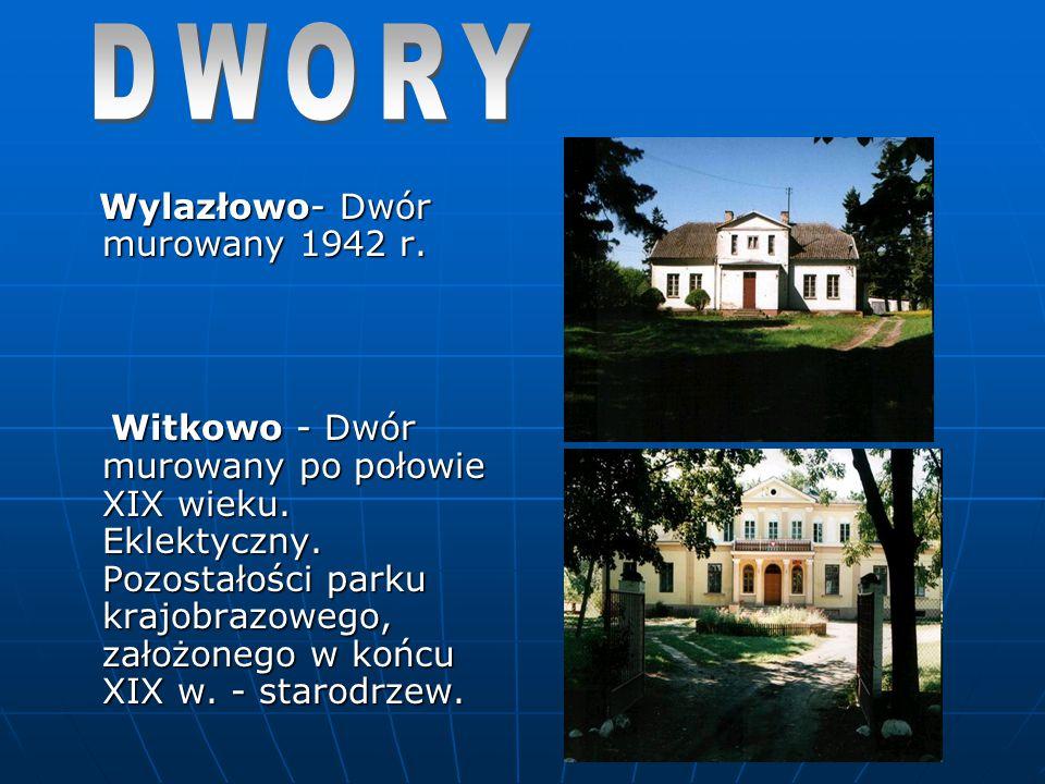 Wylazłowo- Dwór murowany 1942 r. Wylazłowo- Dwór murowany 1942 r. Witkowo - Dwór murowany po połowie XIX wieku. Eklektyczny. Pozostałości parku krajob