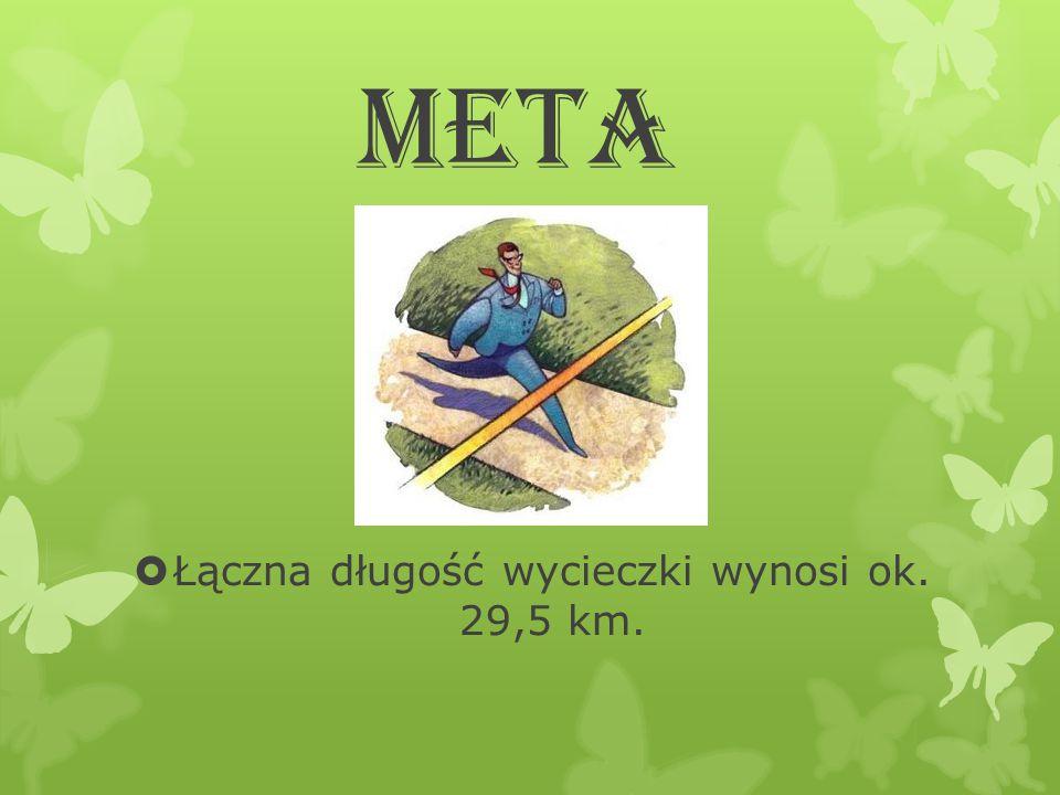 Meta  Łączna długość wycieczki wynosi ok. 29,5 km.