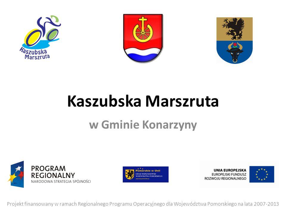 Kaszubska Marszruta w Gminie Konarzyny Projekt finansowany w ramach Regionalnego Programu Operacyjnego dla Województwa Pomorskiego na lata 2007-2013