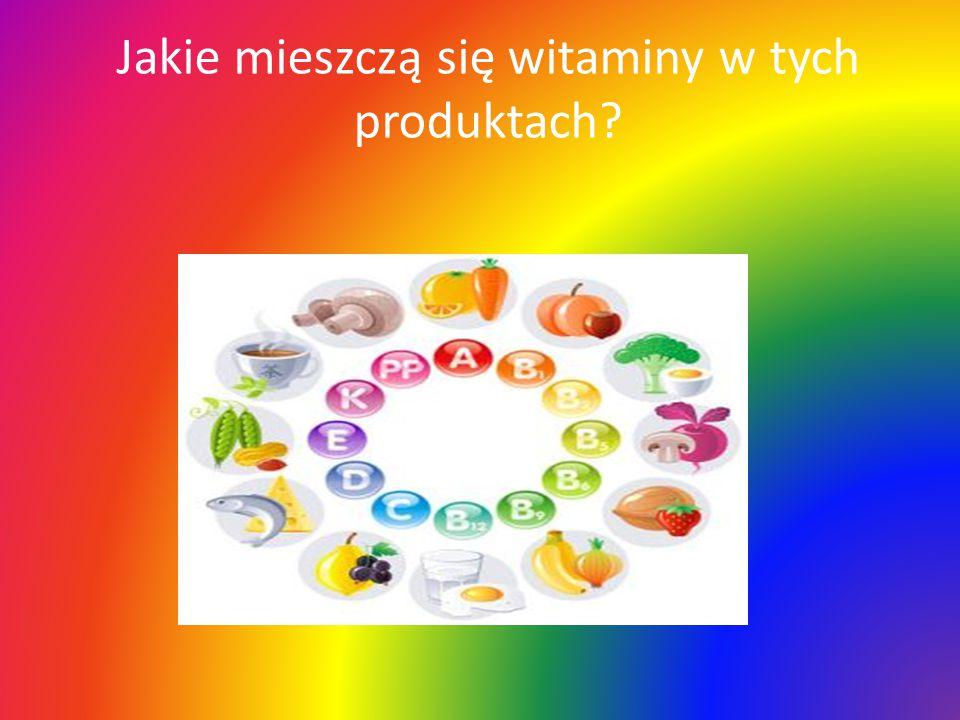 Jakie mieszczą się witaminy w tych produktach?