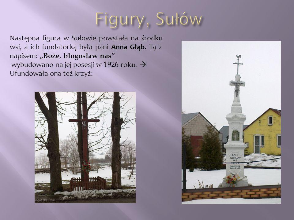 """Następna figura w Sułowie powstała na środku wsi, a ich fundatorką była pani Anna Głąb. Tą z napisem: """"Boże, błogosław nas"""" wybudowano na jej posesji"""