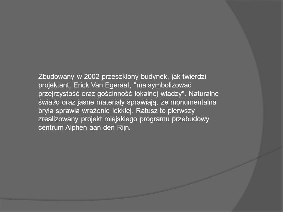Zbudowany w 2002 przeszklony budynek, jak twierdzi projektant, Erick Van Egeraat, ma symbolizować przejrzystość oraz gościnność lokalnej władzy .