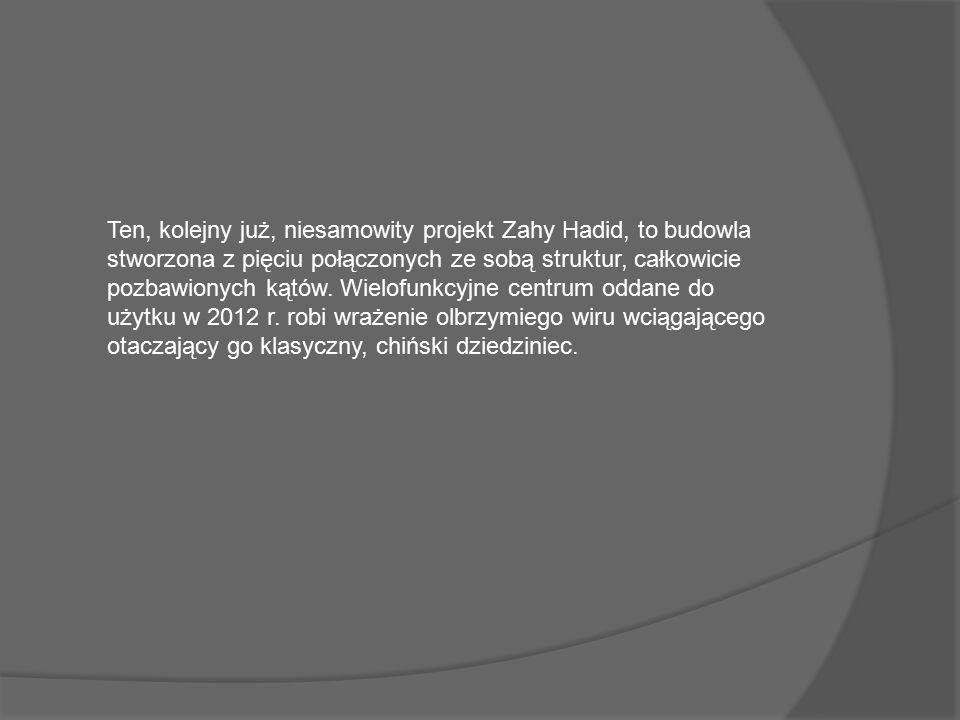 Ten, kolejny już, niesamowity projekt Zahy Hadid, to budowla stworzona z pięciu połączonych ze sobą struktur, całkowicie pozbawionych kątów.