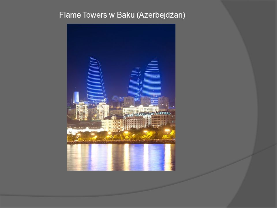 Trzy 190metrowe wieże w kształcie płomieni to najwyższe budowle w całym Azerbejdżanie.