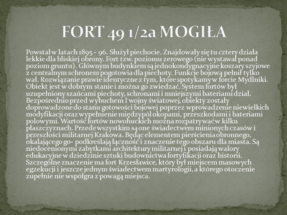 Powstał w latach 1895 - 96. Służył piechocie. Znajdowały się tu cztery działa lekkie dla bliskiej obrony. Fort tzw. poziomu zerowego (nie wystawał pon