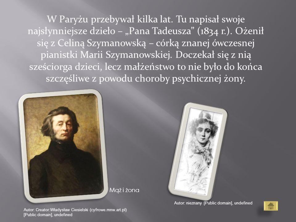 """W Paryżu przebywał kilka lat. Tu napisał swoje najsłynniejsze dzieło – """"Pana Tadeusza"""" (1834 r.). Ożenił się z Celiną Szymanowską – córką znanej ówcze"""