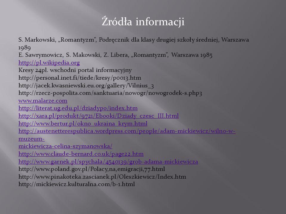 """Źródła informacji S. Markowski, """"Romantyzm"""", Podręcznik dla klasy drugiej szkoły średniej, Warszawa 1989 E. Sawrymowicz, S. Makowski, Z. Libera, """"Roma"""