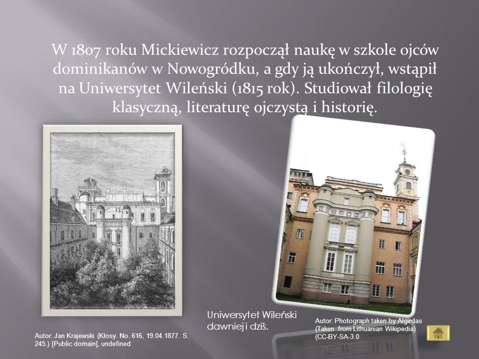 W 1807 roku Mickiewicz rozpoczął naukę w szkole ojców dominikanów w Nowogródku, a gdy ją ukończył, wstąpił na Uniwersytet Wileński (1815 rok). Studiow