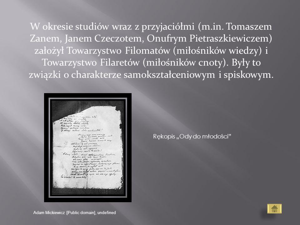 W okresie studiów wraz z przyjaciółmi (m.in. Tomaszem Zanem, Janem Czeczotem, Onufrym Pietraszkiewiczem) założył Towarzystwo Filomatów (miłośników wie