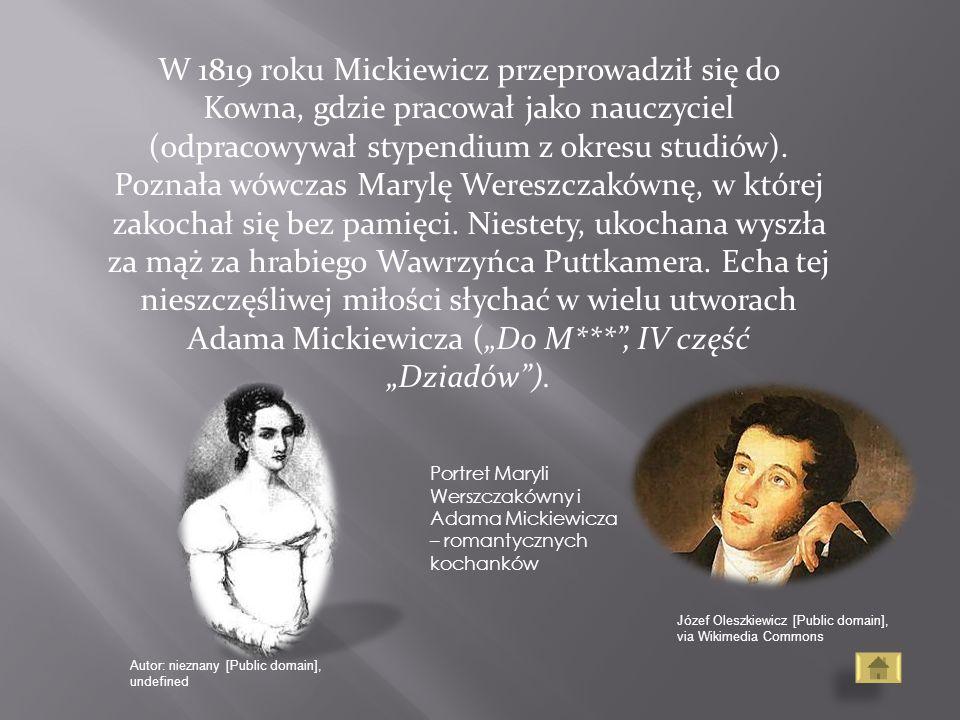 W 1819 roku Mickiewicz przeprowadził się do Kowna, gdzie pracował jako nauczyciel (odpracowywał stypendium z okresu studiów). Poznała wówczas Marylę W