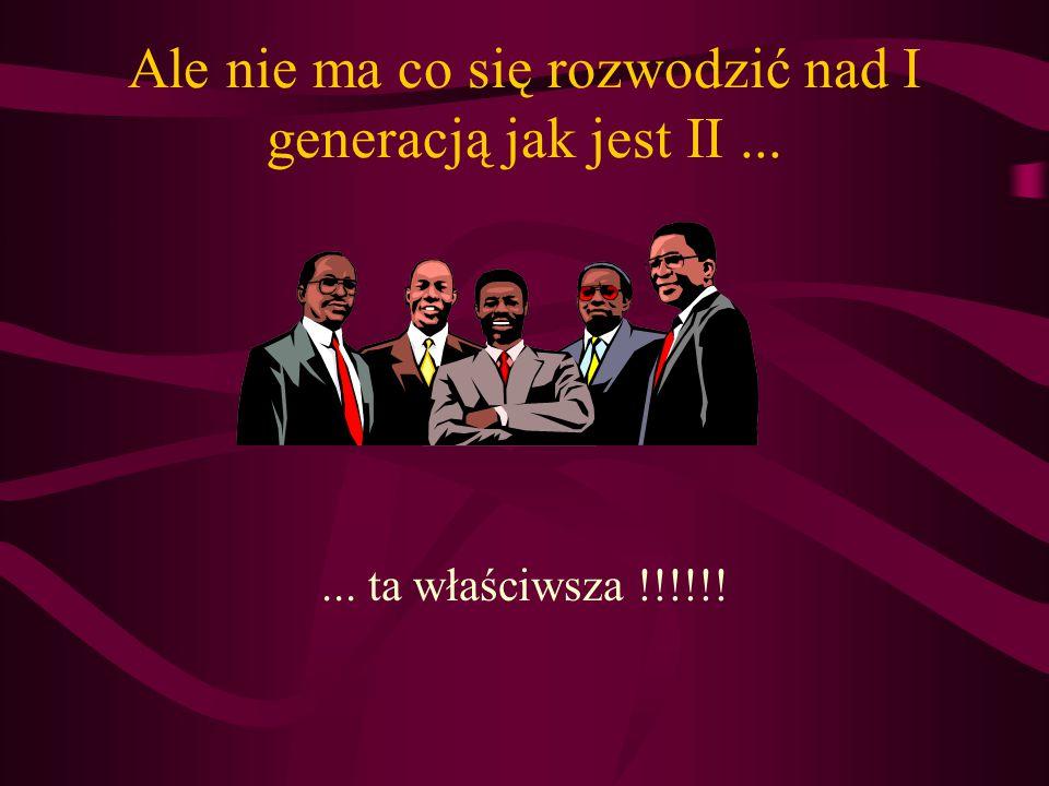 Ale nie ma co się rozwodzić nad I generacją jak jest II...... ta właściwsza !!!!!!