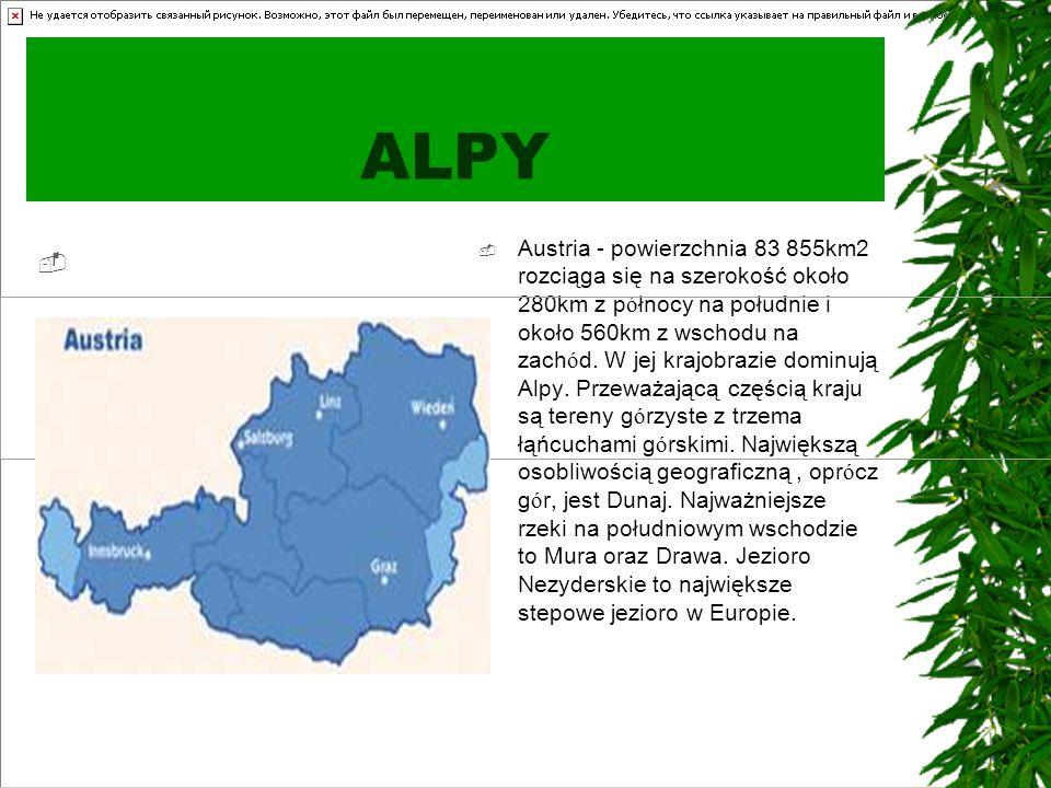 ALPY   Austria - powierzchnia 83 855km2 rozciąga się na szerokość około 280km z p ó łnocy na południe i około 560km z wschodu na zach ó d. W jej kra