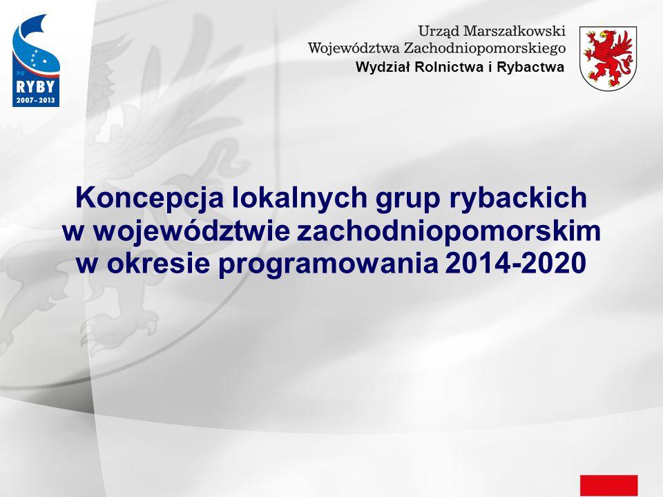 Wydział Rolnictwa i Rybactwa Koncepcja lokalnych grup rybackich w województwie zachodniopomorskim w okresie programowania 2014-2020