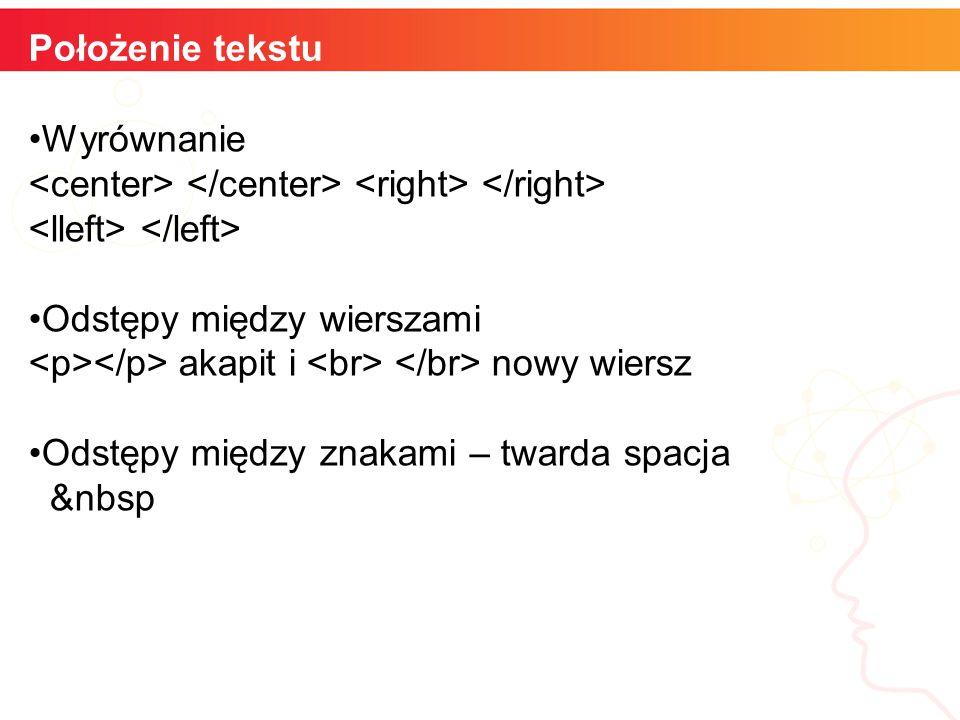 Położenie tekstu Wyrównanie Odstępy między wierszami akapit i nowy wiersz Odstępy między znakami – twarda spacja &nbsp