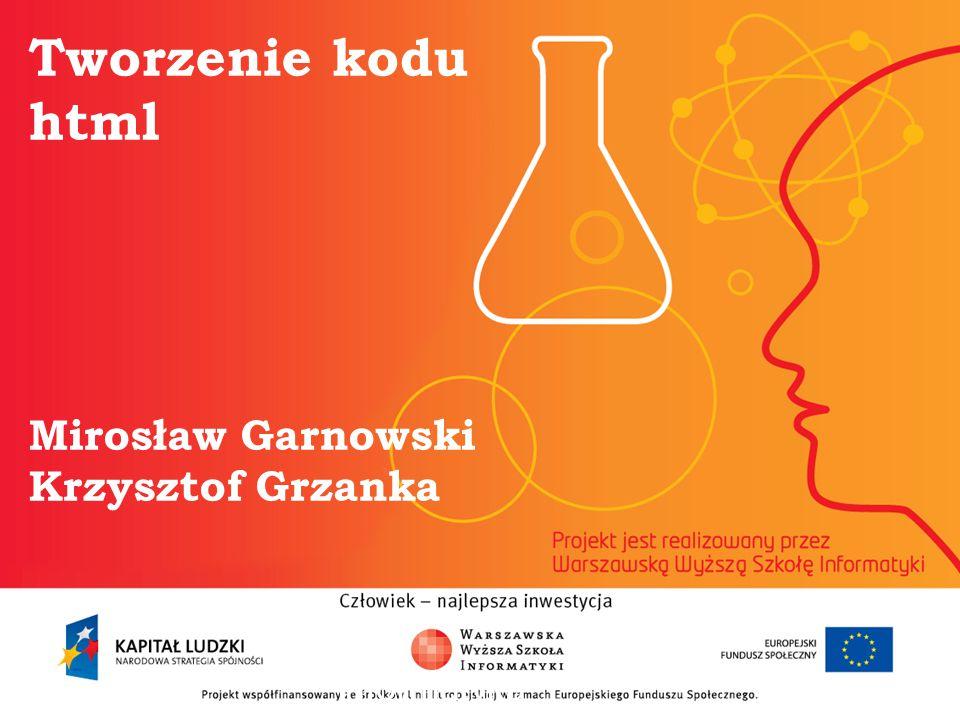 Tworzenie kodu html Mirosław Garnowski Krzysztof Grzanka informatyka +
